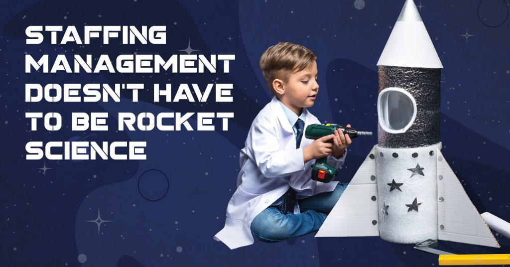 Staffing Management Doesn't have to be Rocket Science