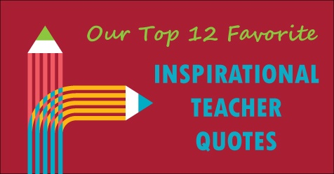 Ess Our 12 Favorite Inspirational Quotes For Teachers